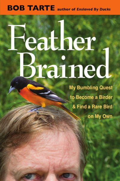Cover of Feather Brained by Bob Tarte. The author with a Baltimore Oriole photoshopped onto his head.